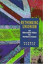 Rethinking Unionism: An Alternative Vision for Northern Ireland