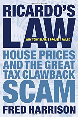Ricardo's Law: House Prices and the Great Tax Clawback Scam 9780856832413