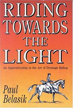 Riding Towards the Light: An Apprenticeship in the Art of Dressage Riding 9780851315096