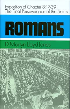 Romans: An Exposition of Chapter 8, 17-39: The Final Perseverance of the Saints 9780851512310