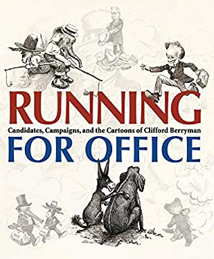 Running for Office: Candidates, Campaigns, and Cartoons of Clifford Berryman 9780856676529