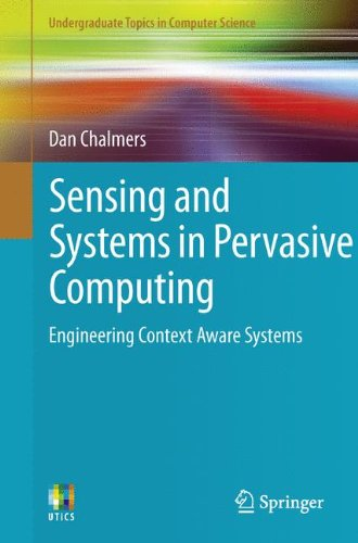 Sensing and Systems in Pervasive Computing: Engineering Context Aware Systems 9780857298409