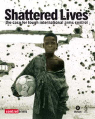Shattered Lives: The Case for Tough International Arms Control 9780855985226