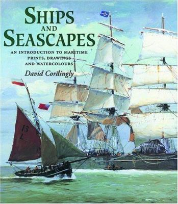 Ships Snd Seascapes: An Introduction to Maritime Prints, Drawings and Watercolours 9780856674846