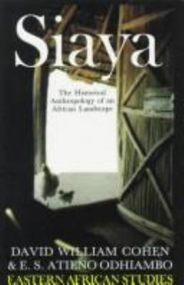 Siaya: The Historical Anthropology of an African Landscape 9780852550359