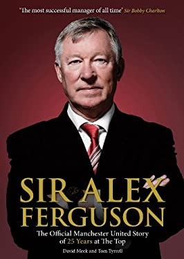 Sir Alex Ferguson: The Official Manchester United Story of 25 Years at the Top 9780857209153