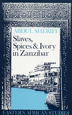 Slaves, Spices and Ivory in Zanzibar: Integration of an East African Commercial Empire Into the World Economy, 1770-1873 9780852550151