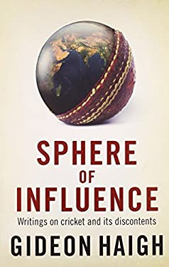 Sphere of Influence: Writings on Cricket and Its Discontents 9780857206848