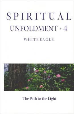 Spiritual Unfoldment Volume 4: The Path to the Light 9780854871513