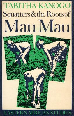 Squatters and the Roots of Mau Mau, 1905-63 9780852550182