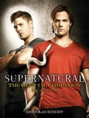 Supernatural: The Official Companion Season 6 9780857682895