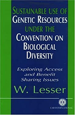 Sustainable Use of Genetic Resources Under the Convention on Biological Diversity: Exploring Access and Benefit Sharing Issues 9780851991979