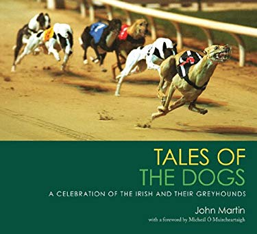 Tales of the Dogs: A Celebration of the Irish and Their Greyhounds 9780856408458