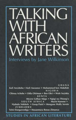 Talking with African Writers: Interviews with African Poets, Playwrights and Novelists 9780852555293