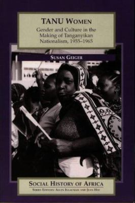 Tanu Women: Gender and Culture in the Making of Tanganyikan Nationalism, 1955-65 9780852556795