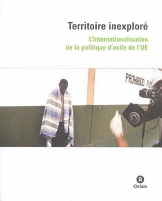 Territoire inexplore: L'Internationalisation de la politique d'asile de I'UE 9780855985592