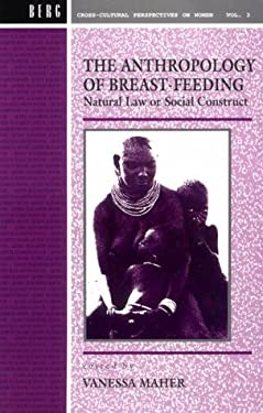 Anthropology of Breast-Feeding: Natural Law or Social Construct 9780854968145