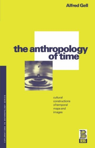 The Anthropology of Time: Cultural Constructions of Temporal Maps and Images 9780854968909