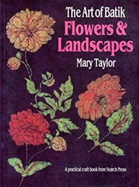 The Art of Batik: Flowers and Landscapes 9780855327859