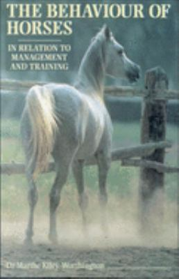 The Behaviour of Horses in Relation to Management and Training. Marthe Kiley-Worthington 9780851316888