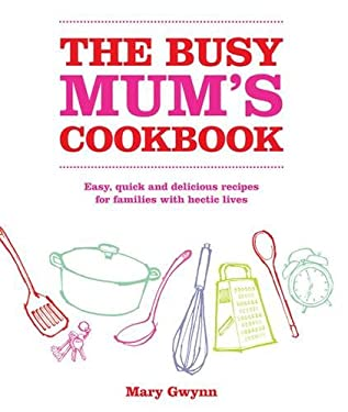 The Busy Mum's Cookbook 9780857203533