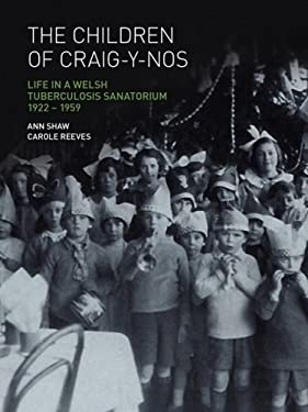 The Children of Craig-Y-Nos: Life in a Welsh Tuberculosis Sanatorium, 1922-1959 9780854841264