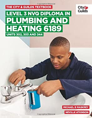 The City & Guilds Textbook: Level 3 NVQ Diploma in Plumbing and Heating 6189 Units 302-303 and 344 9780851932736