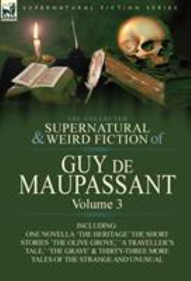 The Collected Supernatural and Weird Fiction of Guy de Maupassant: Volume 3-Including One Novella 'The Heritage' and Thirty-Six Short Stories of the S 9780857064417