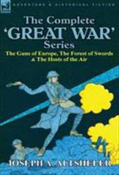 The Complete 'Great War' Series: The Guns of Europe, the Forest of Swords & the Hosts of the Air 10999567