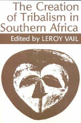 The Creation of Tribalism in Southern Africa 9780852550434