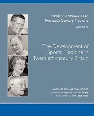 The Development of Sports Medicine in Twentieth-Century Britain 9780854841219