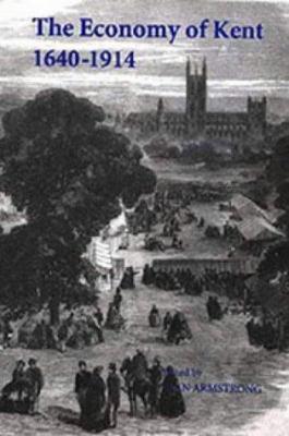 The Economy of Kent, 1640-1914 9780851155821
