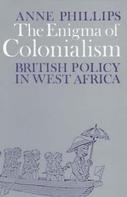 The Enigma of Colonialism: An Interpretation of British Policy in West Africa 9780852550267