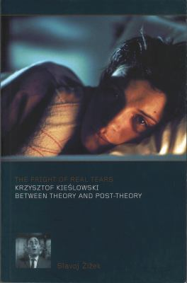 Fright of Real Tears : Krzysztof Kieslowski Between Theory and Post-Theory