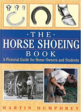 The Horse Shoeing Book: A Pictorial Guide for Horse Owners and Students 9780851316178