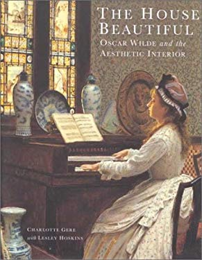The House Beautiful: Oscar Wilde and the Aestheic Interior 9780853318187
