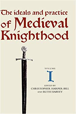 The Ideals and Practice of Medieval Knighthood I: Papers from the First and Second Strawberry Hill Conferences 9780851154428