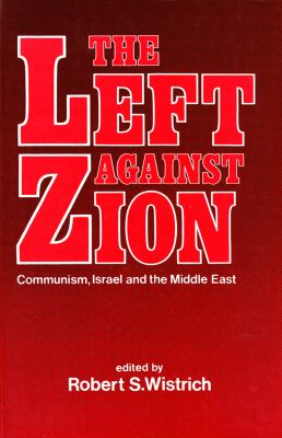 The Left Against Zion: Communism, Israel and the Middle East 9780853031932