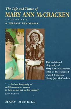 The Life and Times of Mary Ann McCracken 1770-1866: A Belfast Panorama 9780856406034