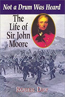 The Life of Sir John Moore: Not a Drum Was Heard 9780850528015