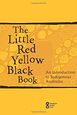 The Little Red Yellow Black Book: An Introduction to Indigenous Australia 9780855756154
