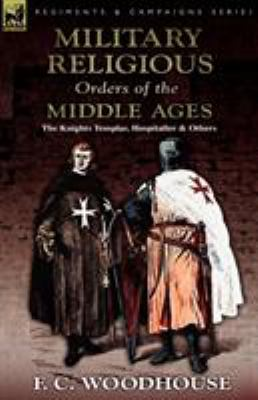 The Military Religious Orders of the Middle Ages: The Knights Templar, Hospitaller and Others 9780857062772