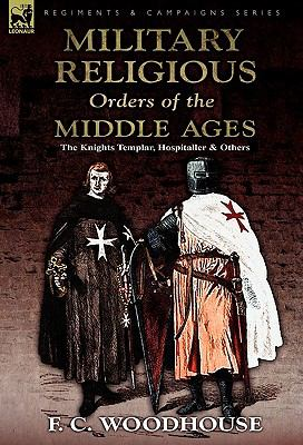 The Military Religious Orders of the Middle Ages: The Knights Templar, Hospitaller and Others 9780857062789