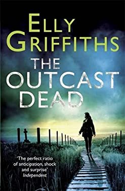 The Outcast Dead: A Ruth Galloway Investigation 9780857388902