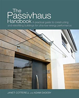 The Passivhaus Handbook: A Practical Guide to Constructing and Refurbishing Buildings for Ultra-Low-Energy Performance 9780857840196