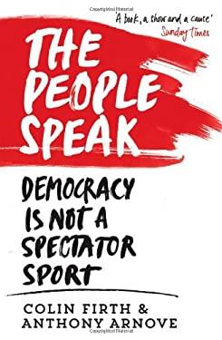 The People Speak: Democracy is Not a Spectator Sport 9780857864482