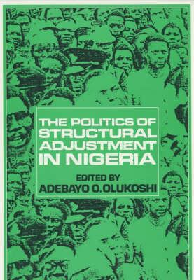 The Politics of Structural Adjustment in Nigeria 9780852551318