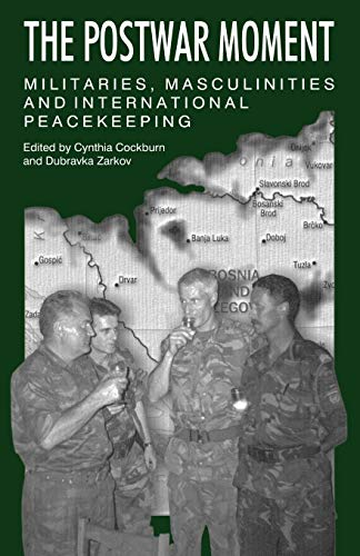 The Postwar Moment: Militaries, Masculinities, and International Peacekeeping 9780853159469