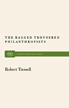 The Ragged Trousered Philanthropists Ragged Trousered Philanthropists 9780853454571