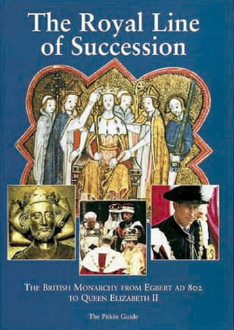 The Royal Line of Succession: The British Monarchy from Egbert AD 802 to Queen Elizabeth II 9780853729389